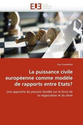 La Puissance Civile Europenne Comme Modle de Rapports Entre Etats? 9786131526565