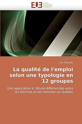 La Qualit de L'Emploi Selon Une Typologie En 12 Groupes 9786131518140