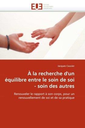 La Recherche D'Un Quilibre Entre Le Soin de Soi - Soin Des Autres 9786131524370