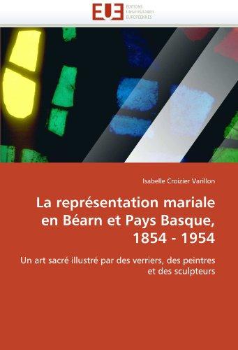 La Representation Mariale En Bearn Et Pays Basque, 1854 - 1954 9786131530654