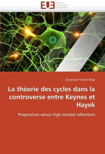 La Theorie Des Cycles Dans La Controverse Entre Keynes Et Hayek 9786131527333