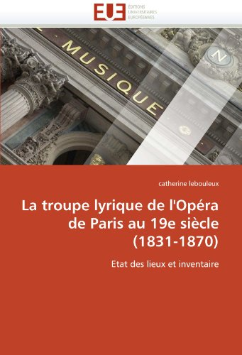 La Troupe Lyrique de L'Opera de Paris Au 19e Siecle (1831-1870) 9786131528699