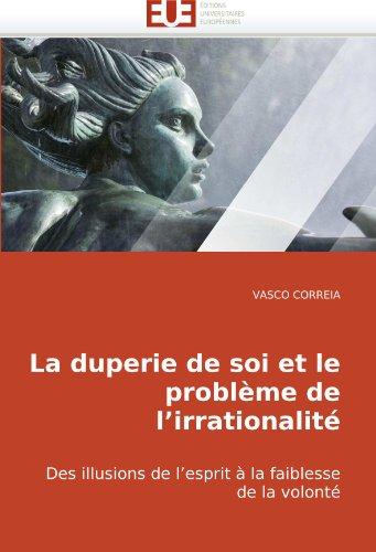 La Duperie de Soi Et Le Problme de L'Irrationalit 9786131500602