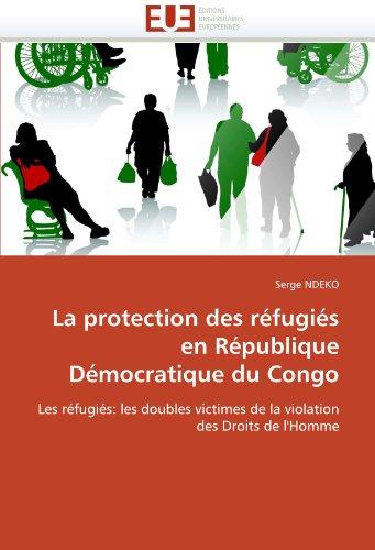 La Protection Des R Fugi?'s En R Publique D Mocratique Du Congo 9786131567056
