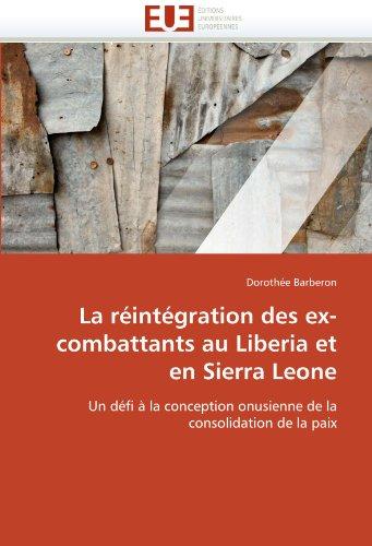 La R Int Gration Des Ex-Combattants Au Liberia Et En Sierra Leone 9786131571350