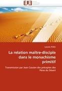 La Relation Ma Tre-Disciple Dans Le Monachisme Primitif 9786131573354