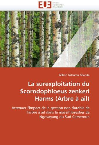 La Surexploitation Du Scorodophloeus Zenkeri Harms (Arbre AIL) 9786131575082
