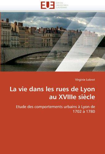 La Vie Dans Les Rues de Lyon Au Xviiie Si Cle 9786131571145