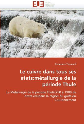 Le Cuivre Dans Tous Ses Etats: Metallurgie de La Periode Thule 9786131536045