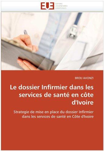 Le Dossier Infirmier Dans Les Services de Sante En Cote D'Ivoire 9786131533679