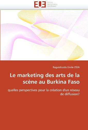 Le Marketing Des Arts de La Scne Au Burkina Faso 9786131522888