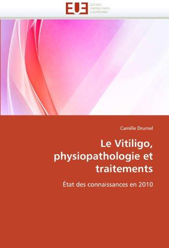 Le Vitiligo, Physiopathologie Et Traitements 9786131546686