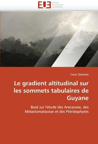 Le Gradient Altitudinal Sur Les Sommets Tabulaires de Guyane 9786131585234