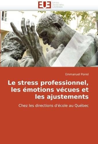Le Stress Professionnel, Les Motions Vcues Et Les Ajustements 9786131513152