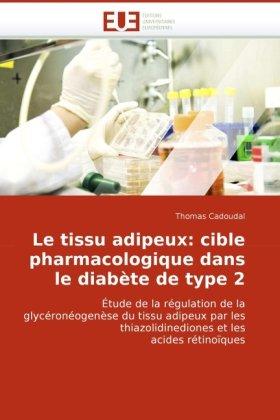 Le Tissu Adipeux: Cible Pharmacologique Dans Le Diabte de Type 2 9786131513411