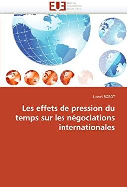 Les Effets de Pression Du Temps Sur Les Negociations Internationales 9786131541292
