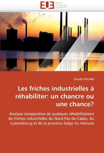 Les Friches Industrielles a Rehabiliter: Un Chancre Ou Une Chance? 9786131530609