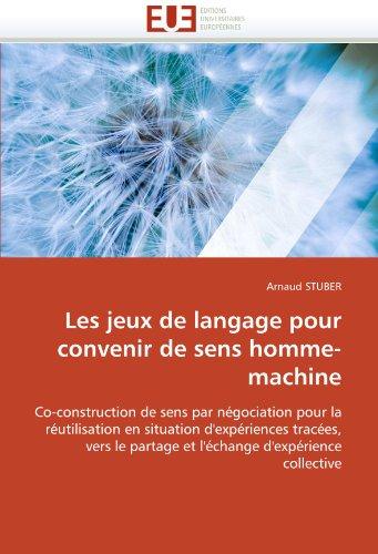 Les Jeux de Langage Pour Convenir de Sens Homme-Machine 9786131531279
