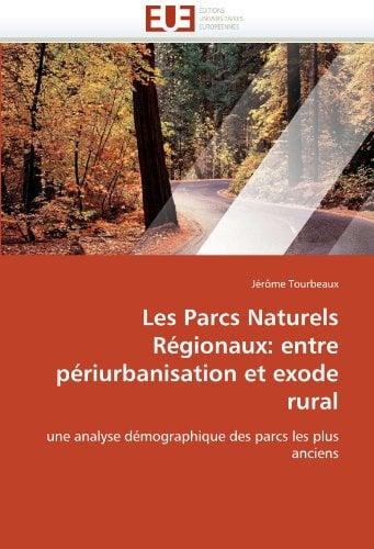 Les Parcs Naturels Regionaux: Entre Periurbanisation Et Exode Rural 9786131531385