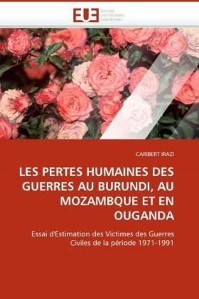 Les Pertes Humaines Des Guerres Au Burundi, Au Mozambique Et En Ouganda 9786131514968