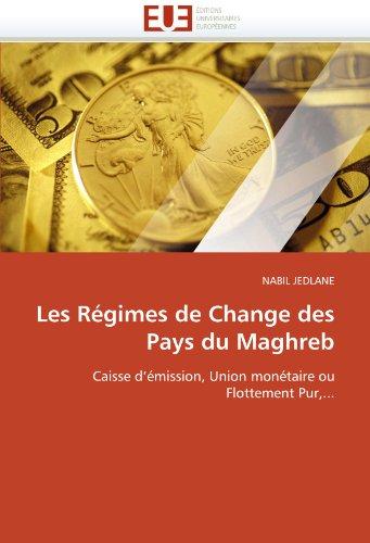 Les Regimes de Change Des Pays Du Maghreb 9786131534850