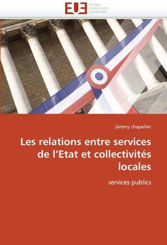 Les Relations Entre Services de L'Etat Et Collectivites Locales 9786131550782