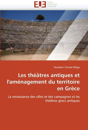 Les Theatres Antiques Et L'Amenagement Du Territoire En Grece 9786131554834