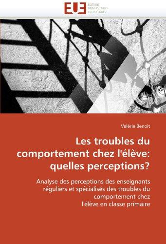 Les Troubles Du Comportement Chez L'Eleve: Quelles Perceptions? 9786131533044
