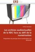 Les Archives Audiovisuelles de La Rdc Face Au D Fi de La Num Risation 9786131583360