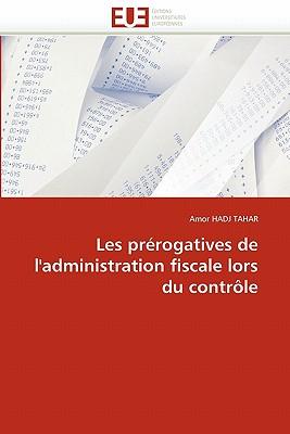 Les PR Rogatives de L'Administration Fiscale Lors Du Contr Le 9786131578168