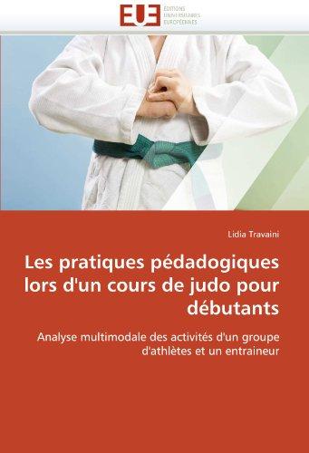 Les Pratiques Pdadogiques Lors D'Un Cours de Judo Pour Dbutants 9786131517815