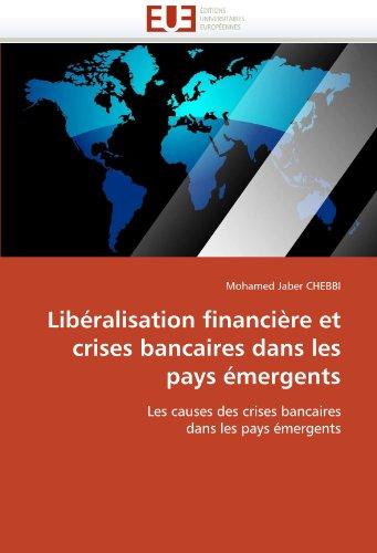 Liberalisation Financiere Et Crises Bancaires Dans Les Pays Emergents 9786131549106