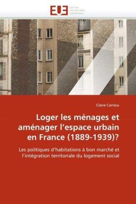 Loger Les Mnages Et Amnager L'Espace Urbain En France (1889-1939)? 9786131524684