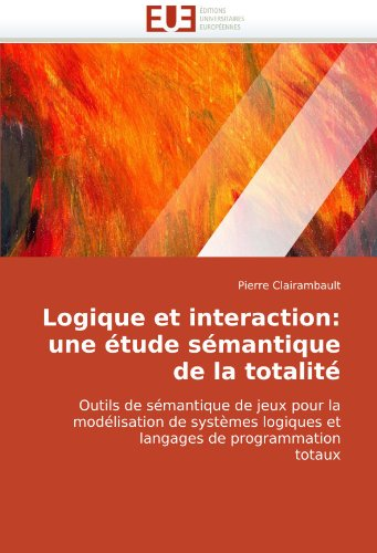 Logique Et Interaction: Une Tude Smantique de La Totalit 9786131510236