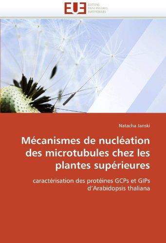 M Canismes de Nucl Ation Des Microtubules Chez Les Plantes Sup Rieures 9786131561573
