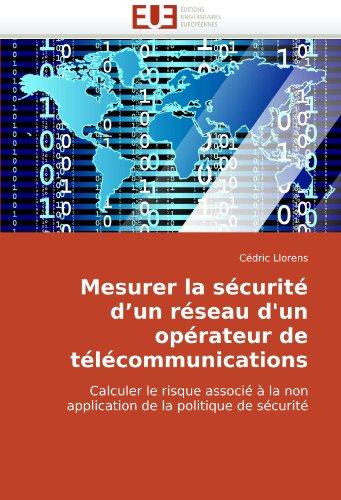 Mesurer La Scurit D'Un Rseau D'Un Oprateur de Tlcommunications 9786131507403