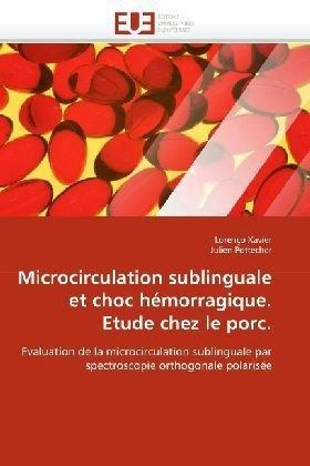 Microcirculation Sublinguale Et Choc Hmorragique. Etude Chez Le Porc. 9786131519178