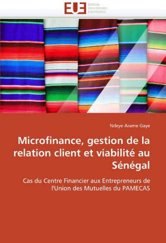 Microfinance, Gestion de La Relation Client Et Viabilit Au S N Gal 9786131576553