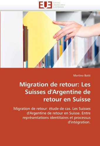 Migration de Retour: Les Suisses D'Argentine de Retour En Suisse 9786131580451