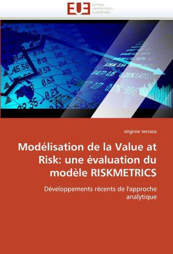 Modelisation de La Value at Risk: Une Evaluation Du Modele Riskmetrics 9786131536106