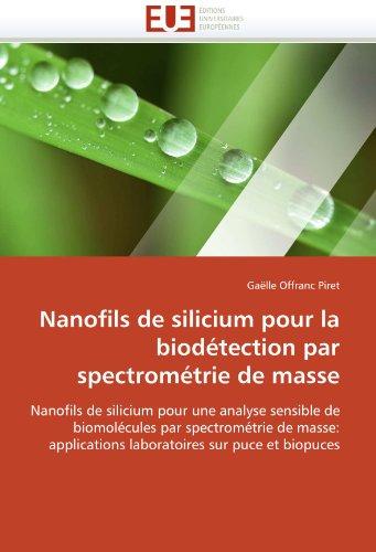 Nanofils de Silicium Pour La Biodetection Par Spectrometrie de Masse 9786131521485