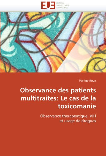 Observance Des Patients Multitraites: Le Cas de La Toxicomanie 9786131551734