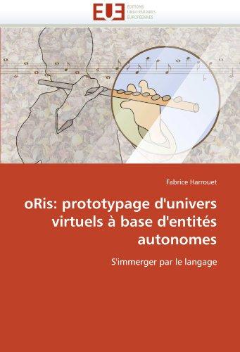 Oris: Prototypage D'Univers Virtuels a Base D'Entites Autonomes 9786131541131