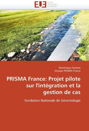 Prisma France: Projet Pilote Sur L'Int Gration Et La Gestion de Cas 9786131552717