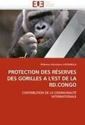 Protection Des R Serves Des Gorilles L'Est de La Rd.Congo 9786131581588