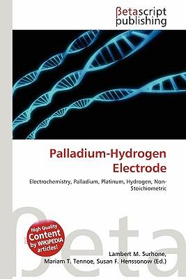Palladium-Hydrogen Electrode by Lambert M. Surhone, Mariam T ...