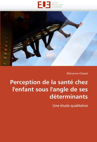 Perception de La Sant Chez L'Enfant Sous L'Angle de Ses D Terminants 9786131576195