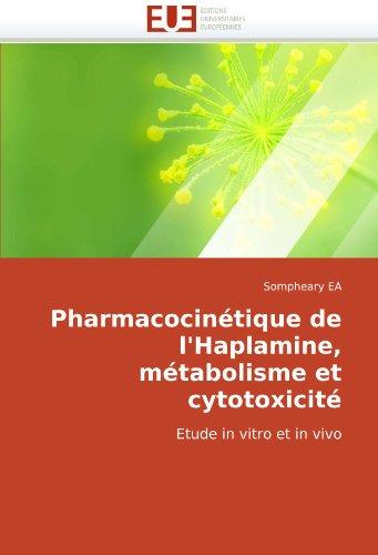 Pharmacocintique de L'Haplamine, Mtabolisme Et Cytotoxicit 9786131513671