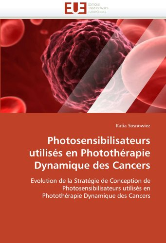 Photosensibilisateurs Utiliss En Photothrapie Dynamique Des Cancers 9786131521584