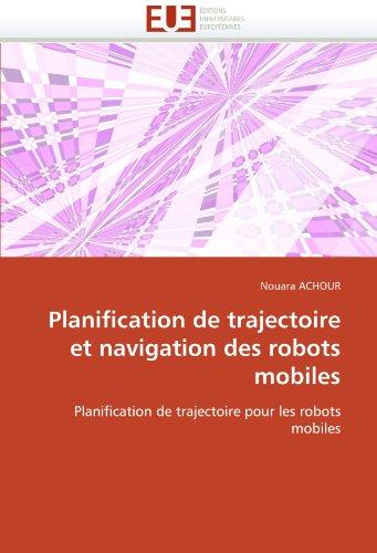 Planification de Trajectoire Et Navigation Des Robots Mobiles 9786131543043